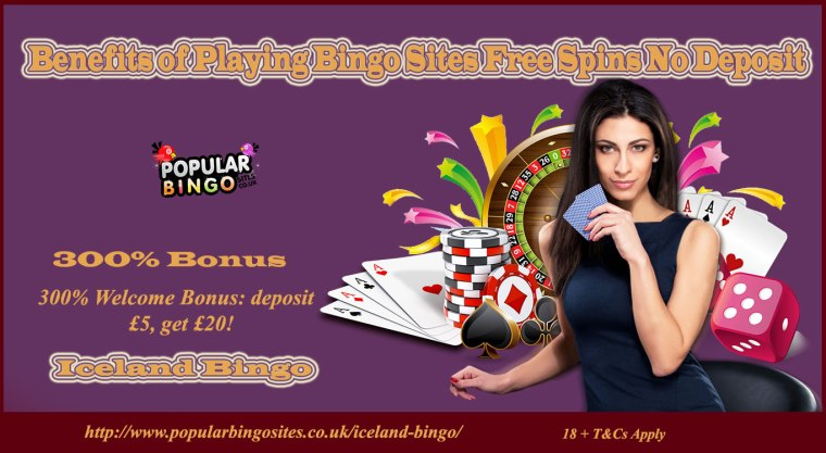 Benefits Of Playing Bingo Sites Free Spins No Deposit New Online